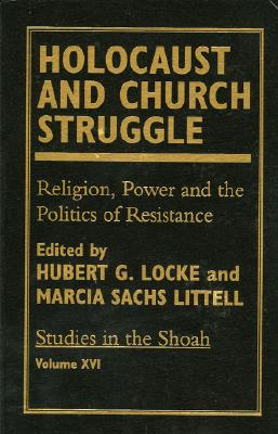 Holocaust and Church Struggle: Religion, Power and the Politics of Resistance - Locke, Hubert G (Editor), and Littell, Marcia Sachs (Editor)
