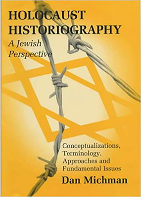 Holocaust Historiography: A Jewish Perspective: Conceptualizations, Terminology, Approaches and Fundamental Issues - Michman, Dan