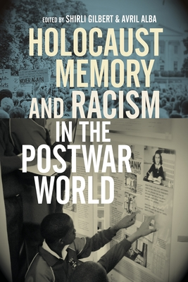 Holocaust Memory and Racism in the Postwar World - Gilbert, Shirli (Contributions by), and Alba, Avril (Contributions by), and Kushner, Tony (Contributions by)