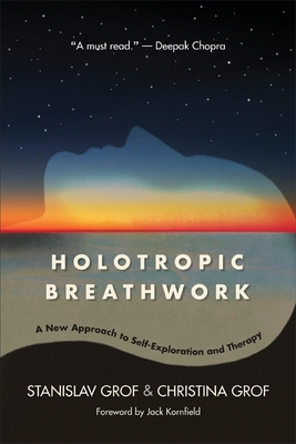 Holotropic Breathwork: A New Approach to Self-Exploration and Therapy - Grof, Stanislav, M.D., and Grof, Christina, and Kornfield, Jack, PhD (Foreword by)