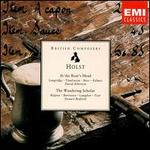 Holst: At the Boar's Head; Wandering Scholar - David Wilson-Johnson (baritone); Elise Ross (soprano); Felicity Palmer (mezzo-soprano); John Tomlinson (bass);...