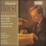 Holst: Walt Whitman Overture; Suite de Ballet; Suite in E flat; Etc.