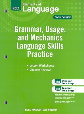 Holt Elements of Language, Sixth Course: Grammar, Usage, and Mechanics Language Practice Skills - Holt Rinehart & Winston (Creator)