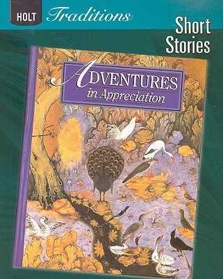 Holt Traditions: Adventures in Appreciation, Short Stories - Holt Rinehart & Winston (Creator)