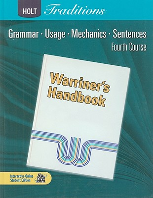 Holt Traditions: Warriner's Handbook, Fourth Course: Grammar, Usage, Mechanics, Sentences - Warriner, John E