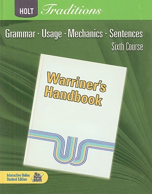 Holt Traditions: Warriner's Handbook, Sixth Course: Grammar, Usage, Mechanics, Sentences - Warriner, John E