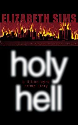 Holy Hell: A Lillian Byrd Crime Story - Sims, Elizabeth