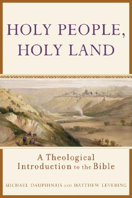 Holy People, Holy Land: A Theological Introduction to the Bible - Dauphinais, Michael, and Levering, Matthew