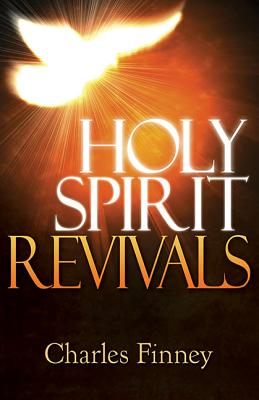 Holy Spirit Revivals: How You Can Experience the Joy of Living in God's Power - Finney, Charles Grandison