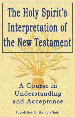 Holy Spirit's Interpretation of the New Testament: A Course in Understanding and Acceptance - Akers, Regina Dawn, and Foundation for the Holy Spirit