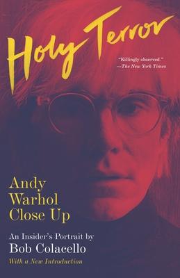 Holy Terror: Andy Warhol Close Up - Colacello, Bob