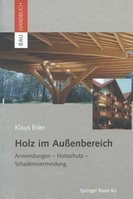 Holz Im Außenbereich: Anwendungen, Holzschutz, Schadensvermeidung - Erler, Klaus