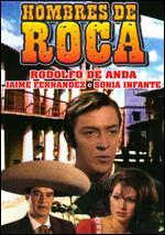 Hombres de Roca - Raúl De Anda Jr.