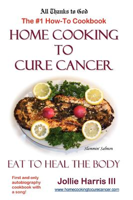 Home Cooking to Cure Cancer - Harris, Jollie