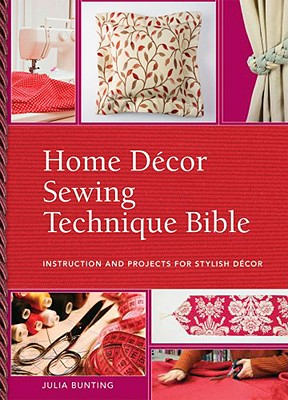 Home Decor Sewing Technique Bible - Singer, Ruth, and Bunting, Julia
