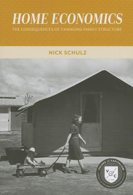 Home Economics: The Consequences of Changing Family Structure - Schulz, Nick