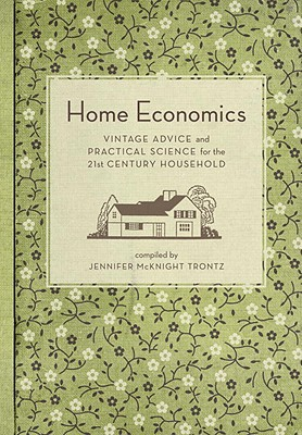 Home Economics: Vintage Advice and Practical Science for the 21st-Century Household - McKnight-Trontz, Jennifer