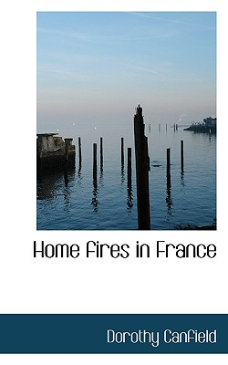 Home Fires in France - Canfield, Dorothy