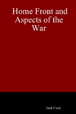 Home Front and Aspects of the War - Cook, Jack