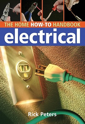 Home How-To Handbook Electrical - Peters, Rick