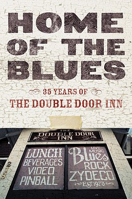 Home of the Blues: 35 Years Of the Double Door Inn - Wallace, Debby, and Coston, Daniel (Photographer)