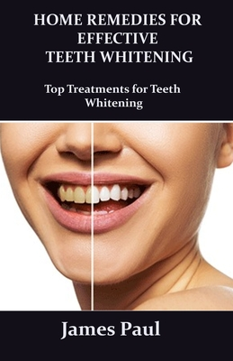 Home Remedies for Effective Teeth Whitening: Top treatments for teeth whitening - Paul, James