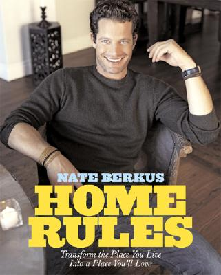 Home Rules: Transform the Place You Live Into a Place You'll Love - Berkus, Nate, and Bengoechea, Fernando (Photographer), and Bessler, John (Photographer)