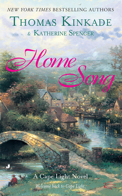 Home Song: A Cape Light Novel - Kinkade, Thomas, Dr., and Spencer, Katherine