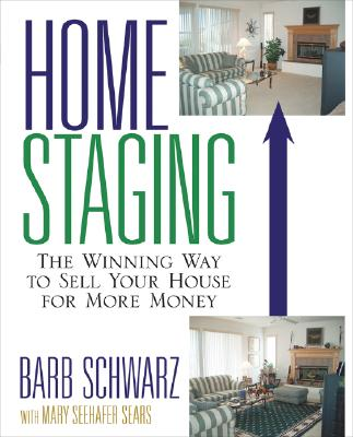Home Staging: The Winning Way to Sell Your House for More Money - Schwarz, Barb, and Sears, Mary Seehafer