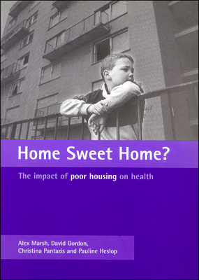 Home Sweet Home?: The Impact of Poor Housing on Health - Gordon, David