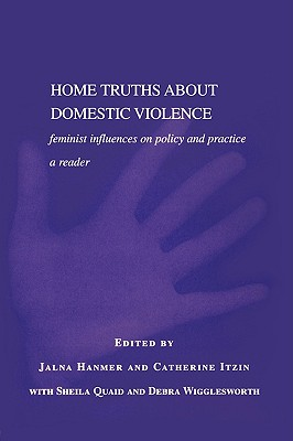 Home Truths about Domestic Violence: Feminist Influences on Policy and Practice - A Reader - Hanmer, Jalna (Editor), and Hammer, Jalna (Editor), and Itzin, Catherine (Editor)