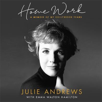 Home Work: A Memoir of My Hollywood Years - Andrews, Julie (Read by)
