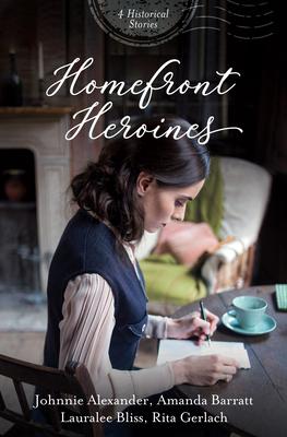 Homefront Heroines: 4 Historical Stories - Alexander, Johnnie, and Barratt, Amanda, and Bliss, Lauralee