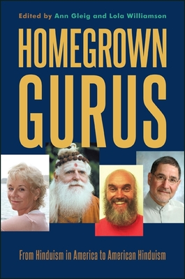Homegrown Gurus: From Hinduism in America to American Hinduism - Gleig, Ann (Editor)