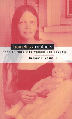 Homeless Mothers: Face to Face with Women and Poverty - Connolly, Deborah R