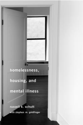Homelessness, Housing, and Mental Illness - Schutt, Russell K, Dr., and Goldfinger, Stephen M, M.D.