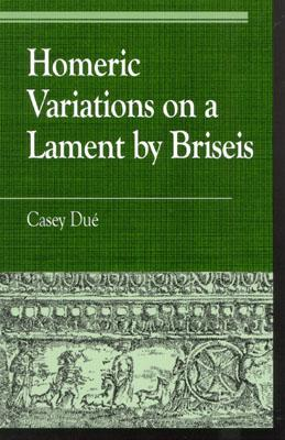 Homeric Variations on Lament by Briseis - Due, Casey