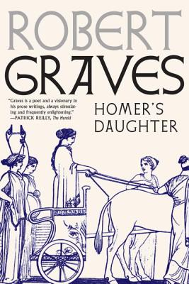 Homer's Daughter - Graves, Robert, and Wood, Michael (Introduction by)