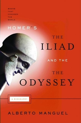 Homer's the Iliad and the Odyssey: A Biography - Manguel, Alberto