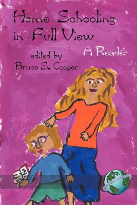 Homeschooling in Full View: A Reader (PB) - Cooper, Bruce S (Editor)
