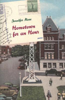 Hometown for an Hour: Poems - Rose, Jennifer