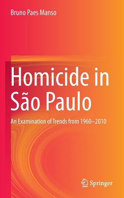 Homicide in Sao Paulo: An Examination of Trends from 1960-2010 - Manso, Bruno Paes