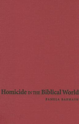 Homicide in the Biblical World - Barmash, Pamela