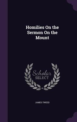 Homilies on the Sermon on the Mount - Tweed, James