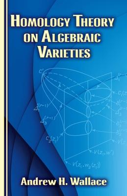 Homology Theory on Algebraic Varieties - Wallace, Andrew H