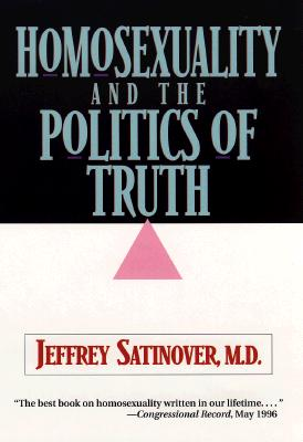 Homosexuality and the Politics of Truth - Satinover, Jeffrey, M.D.