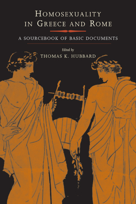 Homosexuality in Greece and Rome: A Sourcebook of Basic Documents - Hubbard, Thomas K (Editor)