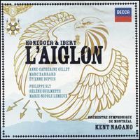 Honegger & Ibert: L'Aiglon - Anne-Catherine Gillet (soprano); Anne-Catherine Gillet (vocals); Etienne Dupuis (baritone); Hélène Guilmette (soprano);...