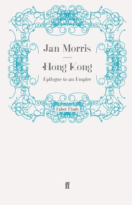 Hong Kong: Epilogue to an Empire - Morris, Jan