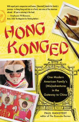 Hong Konged: One Modern American Family's (MIS)Adventures in the Gateway to China - Hanstedt, Paul